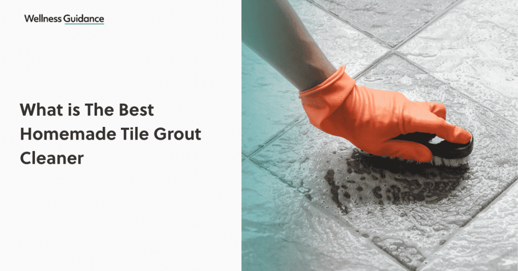 what-is-the-best-homemade-tile-grout-cleaner